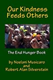 img - for Our Kindness Feeds Others: The End Hunger Book book / textbook / text book