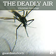 The Deadly Air: Genetically Modified Mosquitoes and the Fight against Malaria (       UNABRIDGED) by Christian Jennings Narrated by Matthew Waterson