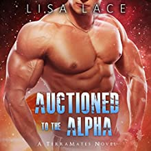 Auctioned to the Alpha: TerraMates, Book 5 Audiobook by Lisa Lace Narrated by Samantha Leatherwood