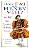 How Fat Was Henry VIII?: And 101 Other Questions on Royal History
