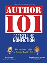 Author 101 Bestselling Nonfiction: The Insider's Guide to Making Reality Sell (Author 101)