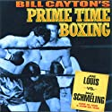 Joe Louis vs. Max Schmeling: Bill Cayton's Prime Time Boxing Radio/TV Program by Bill Cayton Narrated by Clem McCarthy, Bill Cayton, Bob Page, Edwin C. Hill