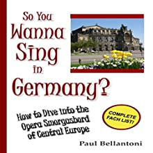 So You Wanna Sing in Germany? Audiobook by Paul Bellantoni Narrated by Paul Bellantoni