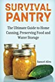img - for Survival Pantry: The Ultimate Guide to Home Canning, Preserving and Food and Water Storage (Prepping, Survival Pantry, Preppers Guide) book / textbook / text book