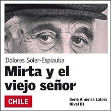 Mirta y el viejo señor [Mirta and the Old Man]: América Latina (       UNABRIDGED) by Dolores Soler-Espiauba Narrated by Claudia Aberzua