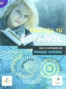Uso y contraste de tiempos verbales: Practica tu español
