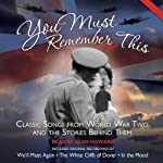 You Must Remember This: Classic Songs from World War Two and the Stories Behind Them | Maurice Sellar,Steven Seidenberg,Lou Jones