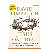 Jesus on Trial: A Lawyer Affirms the Truth of the Gospel ~ David Limbaugh
