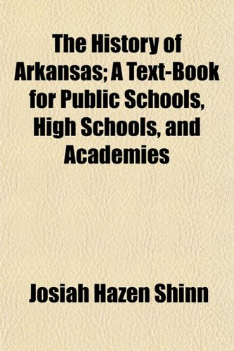 The History of Arkansas; A Text-Book for Public Schools, High Schools, and Academies