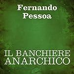 Il banchiere anarchico | Fernando Pessoa