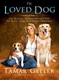 The Loved Dog: The Playful, Nonaggressive Way to Teach Your Dog Good Behavior