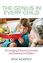 Genius In Every Child: Encouraging Character, Curiosity, And Creativity In Children