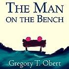The Man on the Bench Hörbuch von Gregory T. Obert Gesprochen von: Gregory T. Obert, Mike O'Mara, Sylvana Morrow, Ilana Maitino, Bernie Brooks II
