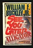 See You Later, Alligator: Blackford Oakes in Havana (0385194420) by Buckley, William F.