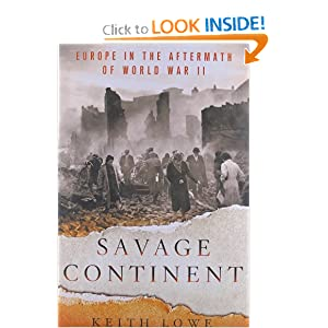 Savage Continent: Europe in the Aftermath of World War II by