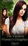 The Vampire Hunter's Daughter Part: III: Becoming (Volume 3) by Jennifer Malone Wright