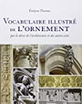 VOCABULAIRE ILLUSTR� DE L'ORNEMENT, P...