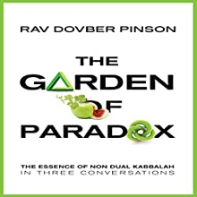 The Garden of Paradox: The Essence of Non Dual Kabbalah in Three Conversations Audiobook by DovBer Pinson Narrated by Shlomo Zacks
