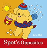 Spot's Opposites (0723270465) by Hill, Eric