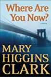 Where Are You Now?: A Novel by Mary Higgins Clark