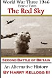 The Red Sky - The Second Battle of Britain (World War Three 1946) (Volume 2)