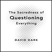 The Sacredness of Questioning Everything | [David Dark]