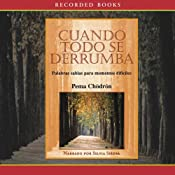 Cuando todo se derrumba [When Things Fall Apart (Texto Completo)] | [Pema Chodron]