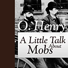 A Little Talk About Mobs (       UNABRIDGED) by O. Henry Narrated by Maria Tolkacheva