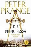 Die Principessa: Historischer Roman
