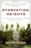img - for Starvation Heights: A True Story of Murder and Malice in the Woods of the Pacific Northwest book / textbook / text book