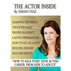 The Actor Inside - How To Kick Start Your Acting Career, From Kids to Adults