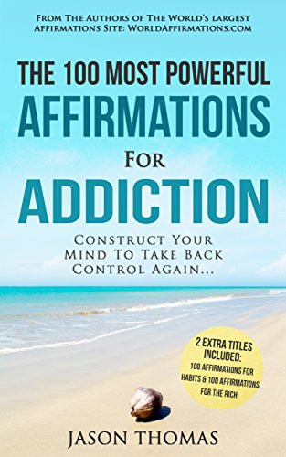 Affirmations | The 100 Most Powerful Affirmations for Addiction | 2 Amazing Affirmative Bonus Books Included for Habits  AND  Rich: Construct Your Mind To Take Back Control Again