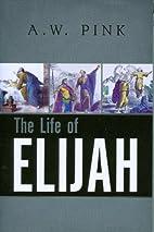 The Life of Elijah by Pink, Arthur W. (1976)…