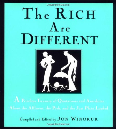 The Rich Are Different: A Priceless Treasury Of Quotations And Anecdotes About The Affluent, The Posh, A Nd The Just Plain Loaded back-74699