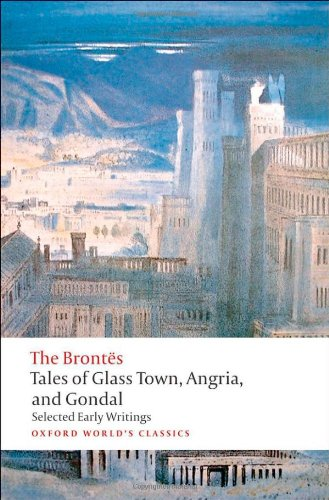 Tales of Glass Town, Angria, and Gondal: Selected Early...