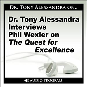 Dr. Tony Alessandra Interviews Phil Wexler on the Quest for Excellence | [Phil Wexler]