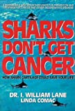 img - for Sharks Don't Get Cancer: How Shark Cartilage Could Save Your Life by William I. Lane (1992-05-01) book / textbook / text book