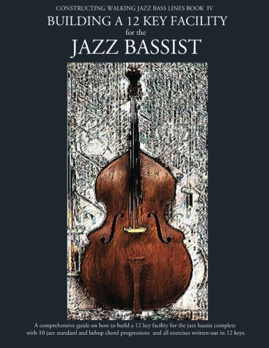 Constructing Walking Jazz Bass Lines Book IV - Building a 12 Key Facility for the Jazz Bassist: Book & MP3 Playalong