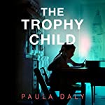 The Trophy Child: A Novel | Paula Daly