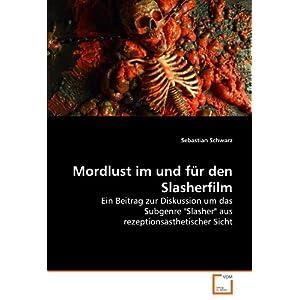 """Mordlust im und für den Slasherfilm: Ein Beitrag zur Diskussion um das Subgenre """"Slasher"""" aus rezep"""