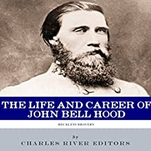 Reckless Bravery: The Life and Career of John Bell Hood Audiobook by  Charles River Editors Narrated by Scott Clem