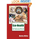 Eco Health: Pathways to Healing Our Wounded Planet