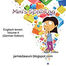 Mimi's Spaß Tag: Englisch Lernen [Mimi's Fun Day: Learn English], Volume 4 Hörbuch von Jamie Dawuni Gesprochen von: Adrienne Ellis