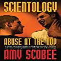 Scientology: Abuse at the Top (       UNABRIDGED) by Amy Scobee Narrated by Danielle Plaso