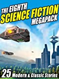 The Eighth Science Fiction MEGAPACK �: 25 Modern and Classic Stories