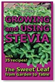 Growing and Using Stevia: The Sweet Leaf from Garden to Table with 35 Recipes