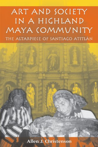 Art And Society In A Highland Maya Community: The Altarpiece Of Santiago Atitlán (The Linda Schele Series In Maya And Pre-Columbian Studies)