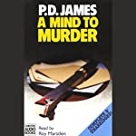 A Mind to Murder: Inspector Adam Dalgliesh, Book 2 (       UNABRIDGED) by P. D. James Narrated by Roy Marsden
