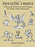 Heraldic Crests: A Pictorial Archive of 4,424 Designs for Artists and Craftspeople