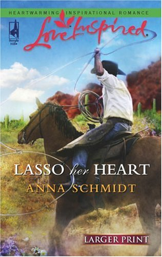 Lasso Her Heart (Steeple Hill Love Inspired (Large Print)), ANNA SCHMIDT